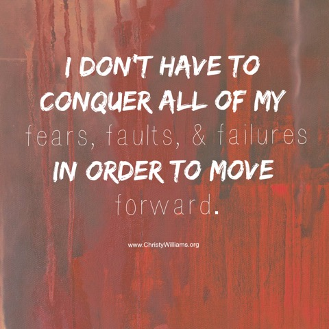 I Don't Have to Conquer All of My Fears